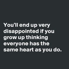 Other people don't have any heart at all. Better get used to the fact.