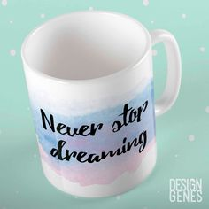 "New to DesignGenesStudio on Etsy: Inspirational quote mug ""never stop dreaming"" calligraphy print mug friendship gift coworker gift watercolor print mug (17.50 USD) #greetingcards #mugs #gifts"