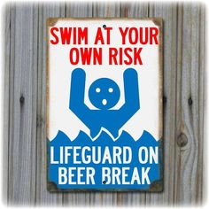 Hey, I found this really awesome Etsy listing at http://www.etsy.com/listing/103697921/swim-at-your-own-risk-lifeguard-on-beer~ for Neil #funnybeachsigns