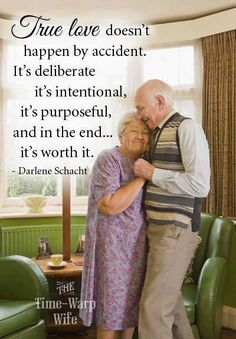 True love doesn't happen by accident. It's deliberate, it's intentional, it's purposeful, and in the end...it's worth it.