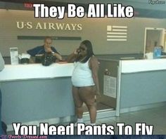 Pants?! We don't need no stinkin' pants!