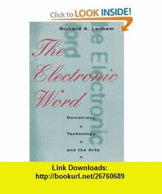 The Electronic Word Democracy, Technology, and the Arts (9780226468853) Richard A. Lanham , ISBN-10: 0226468852  , ISBN-13: 978-0226468853 ,  , tutorials , pdf , ebook , torrent , downloads , rapidshare , filesonic , hotfile , megaupload , fileserve