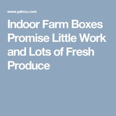Indoor Farm Boxes Promise Little Work and Lots of Fresh Produce