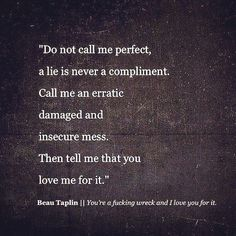 Love & Soulmate Quotes : Beau Taplin | You're a fucking wreck and I love you for it.