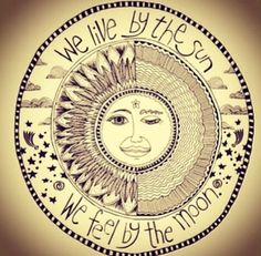 We live by the #sun  We feel by the #moon