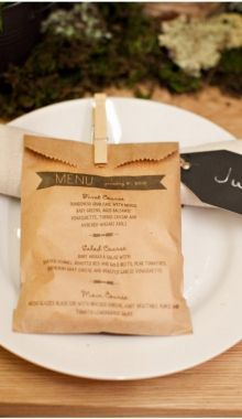 Use brown paper bags for menus and fill them with your chosen favour. Unique & interesting!