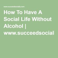 Whether you just aren't a fan of drinking, or you need to avoid it to stay sober, the good news is it's totally possible to have a busy and rewarding social life without alcohol. Alcohol Free, Sober, Life