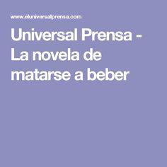 Universal Prensa - La novela de matarse a beber