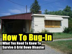 How To Bug-In: What You Need To Know To Survive A Grid Down Disaster - SHTF Preparedness