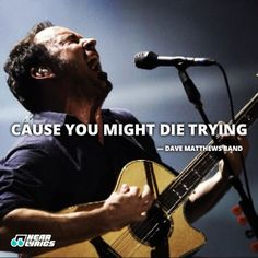 You might die trying Dave Matthews Band lyics