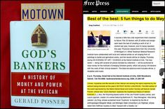From Motown to God's Bankers  Listed by the Detroit Free Press as one of the '5 Fun Things to Do' for the week of May 14-20. So is God's Bankers - A History of Money and Power at the Vatican  Troy Public Library, 2:30 to 4:00PM. http://troypl.org/uncategorized/afternoon-with-an-author/ ---May 18: Talking to Warren Pierce on WJR-A at 7:25AM ---May 18: 86th Annual Detroit Book and Author Festival 11 to 3PM - http://bookandauthor.info