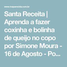 Santa Receita | Aprenda a fazer coxinha e bolinha de queijo no copo por Simone Moura - 16 de Agosto - Portal A12.com - A Mãe Aparecida mais perto de você.