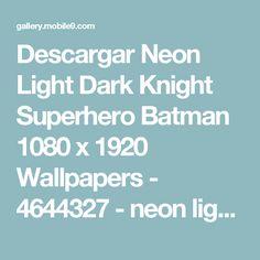 Descargar Neon Light Dark Knight Superhero Batman 1080 x 1920 Wallpapers - 4644327 - neon light superhero avengers marvel comics dccomics batman dark knight   mobile9
