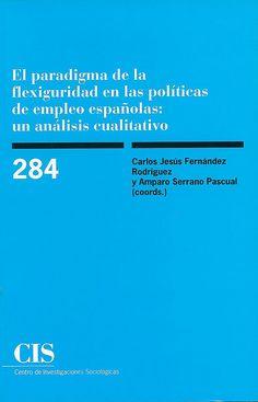 El paradigma de la flexiguridad en las políticas de empleo españolas : un análisis cualitativo / Carlos Jesús Fernández Rodríguez y Amparo Serrano Pascual (coords.), 2014