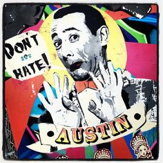 Ha ha ha, exactly!! Don't Hate Pee Wee Herman Mural Street Art SOCO South Congress Avenue Austin Texas.
