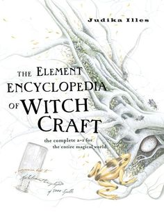 "Witch Library:  #Witch #Library ~ ""The Element Encyclopedia of Witchcraft: The Complete A-Z for the Entire Magical World,""by Judika Illes."