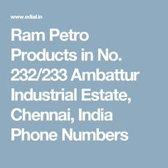 Ram Petro Products in No. 232/233 Ambattur Industrial Estate, Chennai, India Phone Numbers