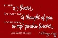 If I had a flower... quote by Lord Alfred Tennyson