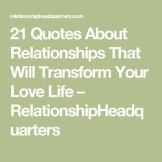 21 Quotes About Relationships That Will Transform Your Love Life – RelationshipHeadquarters
