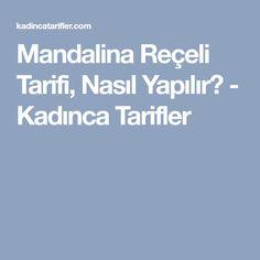 Mandalina Reçeli Tarifi, Nasıl Yapılır? - Kadınca Tarifler