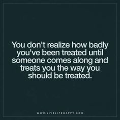 So true! I'm so thankful for Craig who doesn't treat me like shit, cheat, lie or play evil games. He truly loves and cares for me! Thank god for him!!!