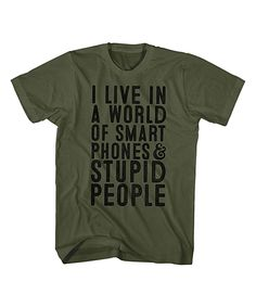 Love this american classics originals Army Green 'Smart Phones Stupid People' Tee by american classics originals on #zulily! #zulilyfinds