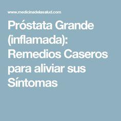 Próstata Grande (inflamada): Remedios Caseros para aliviar sus Síntomas