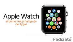 Apple Watch: el Primer Reloj Inteligente de Apple