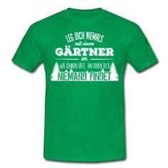 Leg dich niemals mit einem Gärtner an T-Shirts