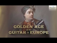 The Golden Age of the Guitar in Europe - YouTube