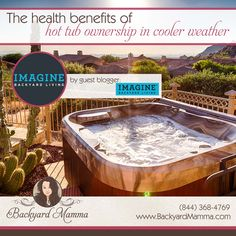 Backyard Mamma is pleased to welcome Imagine Backyard Living from Scottsdale, Arizona, as a guest blogger. They have some amazing tips about The Health Benefits of Hot Tub Ownership in Cooler Weather.