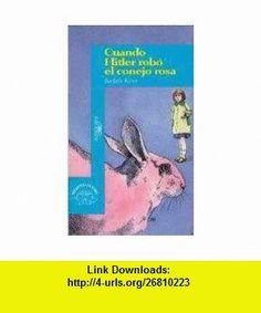 Cuando Hitler Robo El Conejo Rosa (9789562391689) Judith Kerr , ISBN-10: 956239168X  , ISBN-13: 978-9562391689 ,  , tutorials , pdf , ebook , torrent , downloads , rapidshare , filesonic , hotfile , megaupload , fileserve