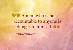 Everyone needs someone to be accountable to