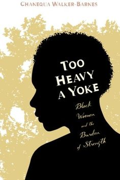 Chanequa Walker-Barnes is the author of Too Heavy a Yoke: Black Women and the Burden of Strength. Books By Black Authors, Black Books, African American Authors, American Women, Good Books, Books To Read, Amazing Books, Divinity School, Black History Books