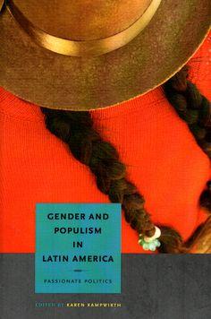 Gender and populism in Latin America : passionate politics /  edited by Karen Kampwirth ; foreword by Kurt Weyland. ( Pennsylvania State University Press, 2010) / HQ 1236.5.L3 G3 / Cita bibliográfica: http://www.worldcat.org/title/gender-and-populism-in-latin-america-passionate-politics/oclc/733967031?page=citation