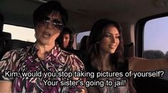 Kardashians - Kim, would you stop taking pictures of yourself? Your sister's going to jail!