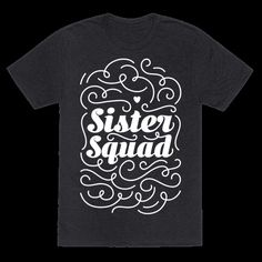 "You and your sister(s) are one awesome group of siblings! This sister design features the text ""Sister Squad"" with decorative graphic elements. Perfect gifts and group shirts for a little sister, big sister, sister in law, unbiological sister, sister birthdays and family gatherings! 