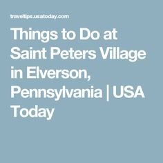 Things to Do at Saint Peters Village in Elverson, Pennsylvania | USA Today