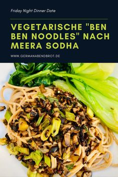 Friday Night Dinner Date: Ben Ben Noodles nach Meera Sodha Weeknight Meals, Easy Meals, Burger Night, Friday Night Dinners, Pak Choi, Eating At Night, Vegan Roast, Bastilla, Date Dinner
