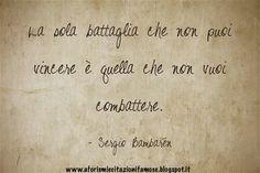 • La sola battaglia che non puoi vincere e' quella che non vuoi combattere •    Sergio Bambaren