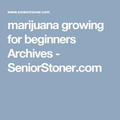marijuana growing for beginners Archives - SeniorStoner.com