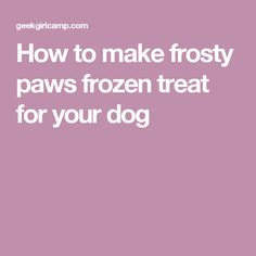How to make frosty paws frozen treat for your dog