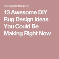 13 Awesome DIY Rug Design Ideas You Could Be Making Right Now