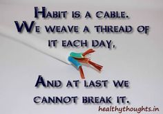 Habit Is A Cable..