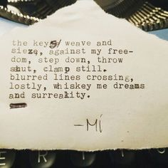 the keys weave and  sieze against my free-  dom step down throw  shut clamp still.  blurred lines crossing lostly whiskey me dreams  and surreality.  #jaemikehoe  #poetry #writography #spilledink #typewritten #drunkpoetsociety #wordporn #nonsense #ramblings #noreallyimfine #poetsofig #writingcommunity #you #brainbuzz #lost