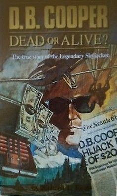 D. B. Cooper: Dead or Alive by Richard T. Tosaw