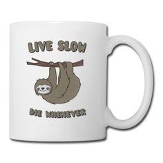 "Tasse Funny & Cute Sloth ""Live Slow Die Whenever"" Slogan #cloth #cute #kids# #funny #hipster #nerd #geek #awesome #gift #shop Thanks."