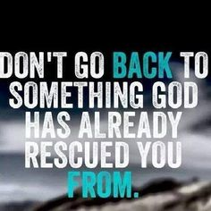 Don't go back to something God has already rescued you from. Wow. Wow. Wow.