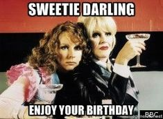 Absolutely Fabulous - Sweetie Darling Enjoy your Birthday 50th Birthday Quotes, Happy Birthday Pictures, Birthday Wishes Quotes, Happy Birthday Funny, Happy Birthday Messages, Birthday Greetings, Birthday Funnies, Funny Greetings, Absolutely Fabulous Birthday