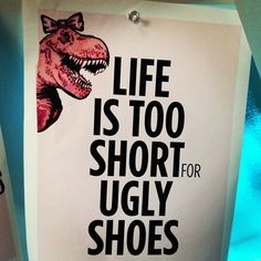 Life is too short for ugly shoes funny quotes quote shoes life funny quotes girl quotes